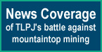 button - news coverage of TLPJ's battle against mountaintop mining